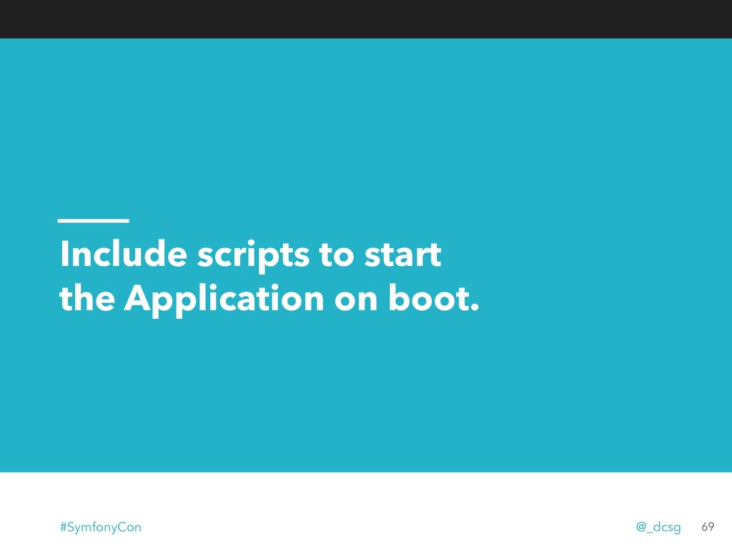 Include scripts to start the Application on boo...