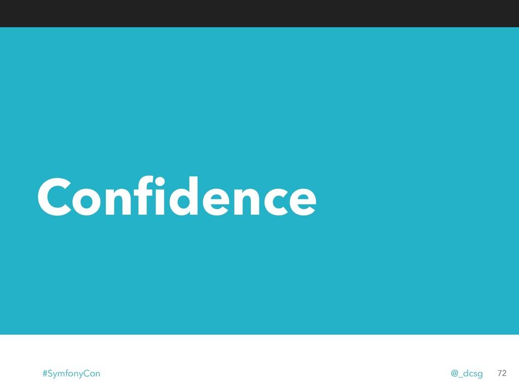 Confidence 72 #SymfonyCon @_dcsg