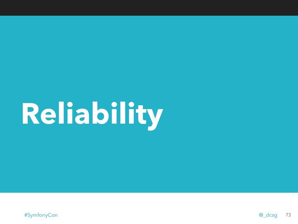 Reliability 73 #SymfonyCon @_dcsg