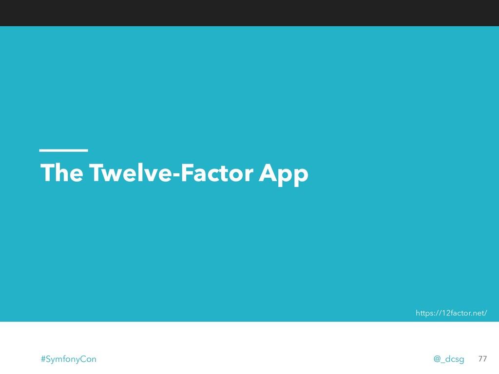 The Twelve-Factor App 77 https://12factor.net/ ...