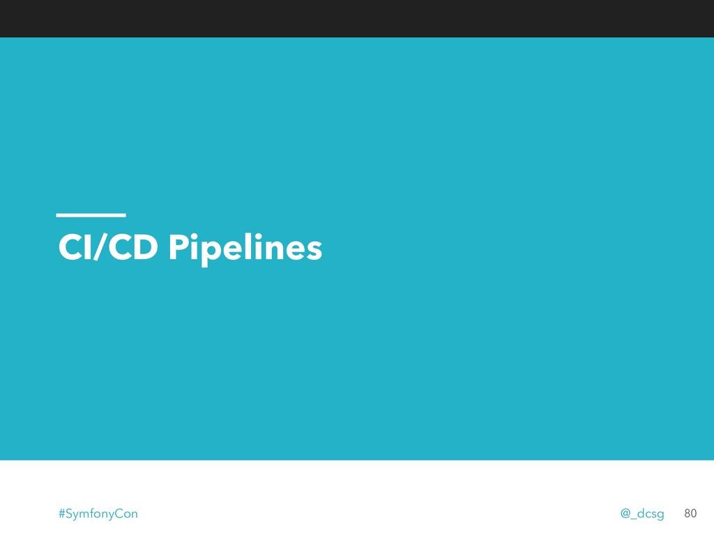 CI/CD Pipelines 80 #SymfonyCon @_dcsg