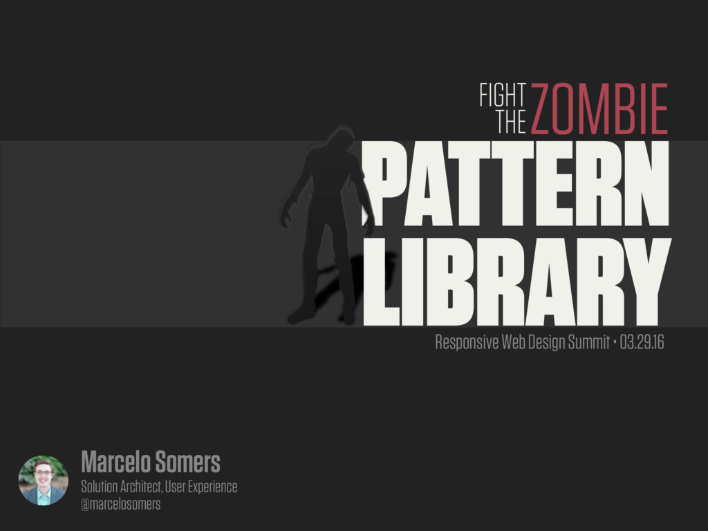 #RWDSummit PATTERN LIBRARY ZOMBIE FIGHT THE Res...