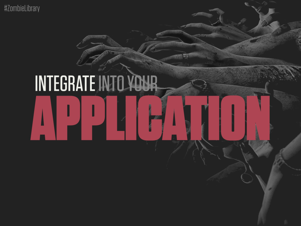 #ZombieLibrary INTEGRATE INTO YOUR APPLICATION