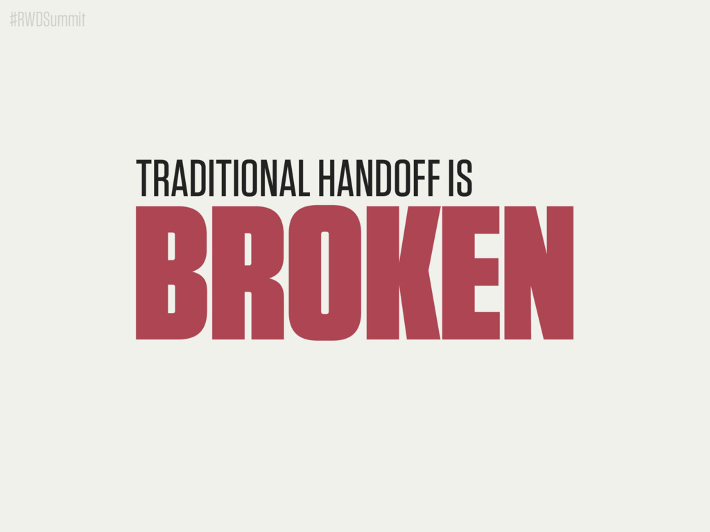 #RWDSummit BROKEN TRADITIONAL HANDOFF IS