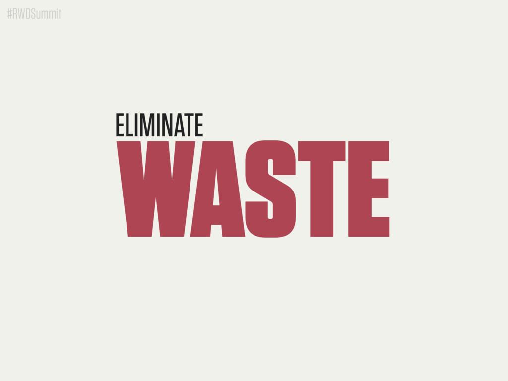 #RWDSummit WASTE ELIMINATE