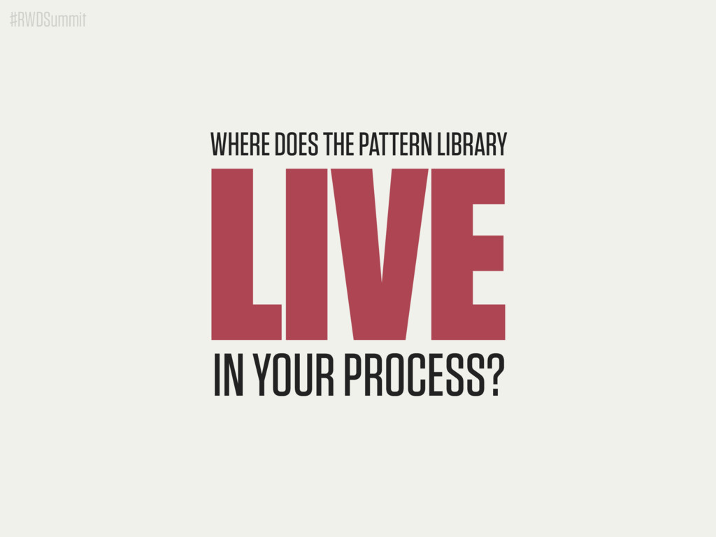 #RWDSummit LIVE WHERE DOES THE PATTERN LIBRARY ...