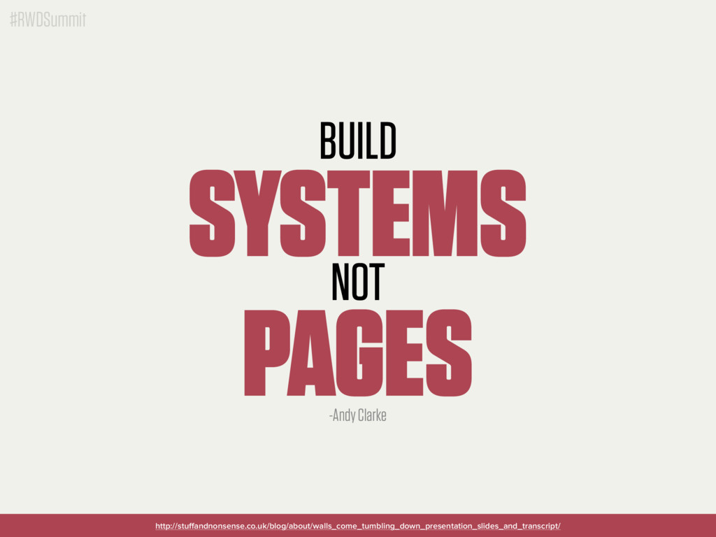 #RWDSummit BUILD SYSTEMS NOT PAGES http://stuffa...