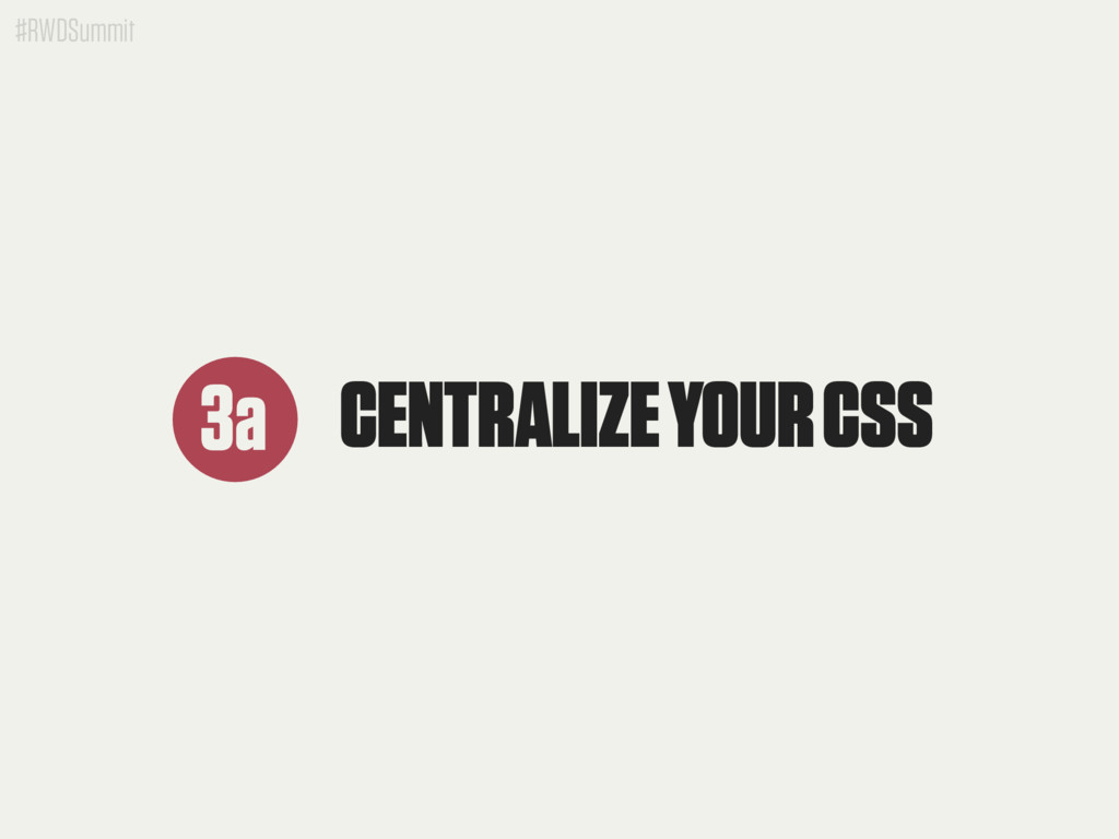 #RWDSummit CENTRALIZE YOUR CSS 3a