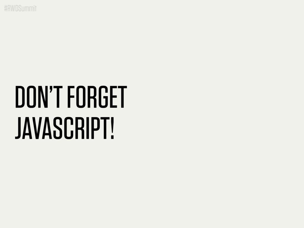 #RWDSummit DON'T FORGET JAVASCRIPT!