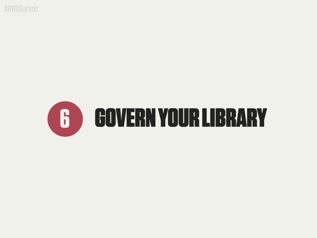 #RWDSummit GOVERN YOUR LIBRARY 6