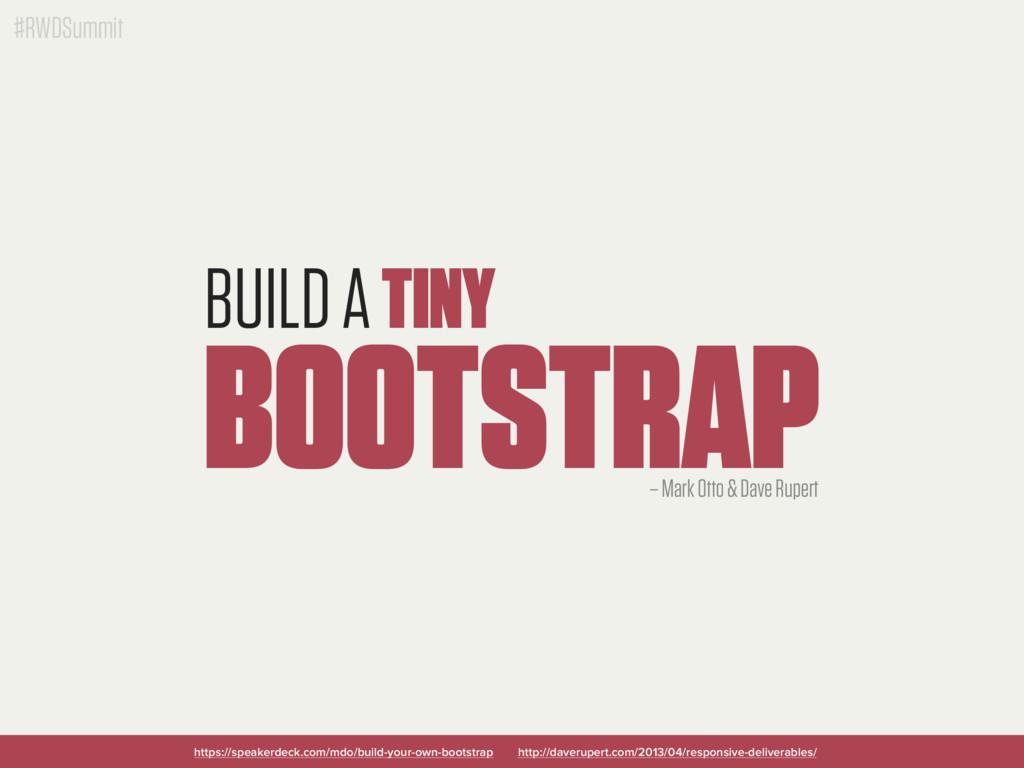 #RWDSummit BUILD A TINY BOOTSTRAP https://speak...