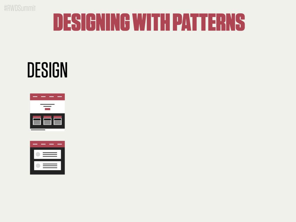 #RWDSummit DESIGN DESIGNING WITH PATTERNS
