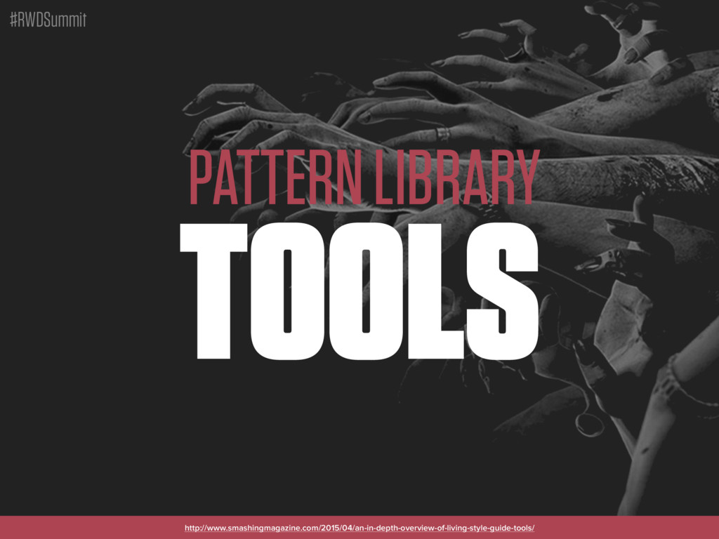 #RWDSummit PATTERN LIBRARY TOOLS http://www.sma...