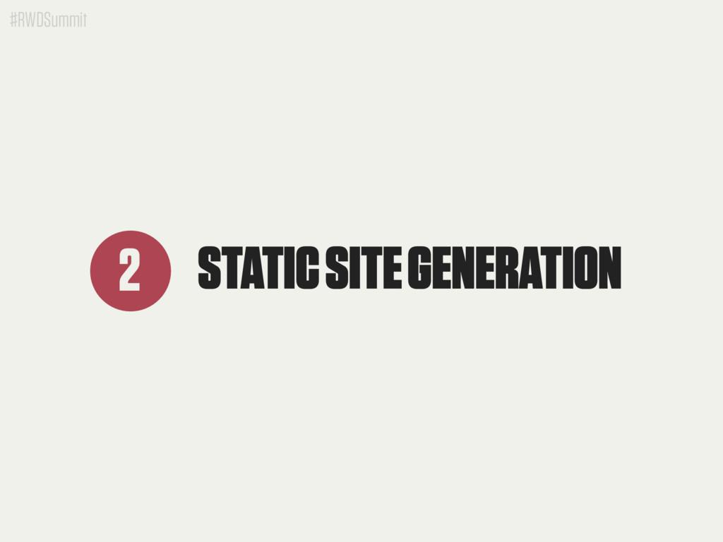 #RWDSummit STATIC SITE GENERATION 2