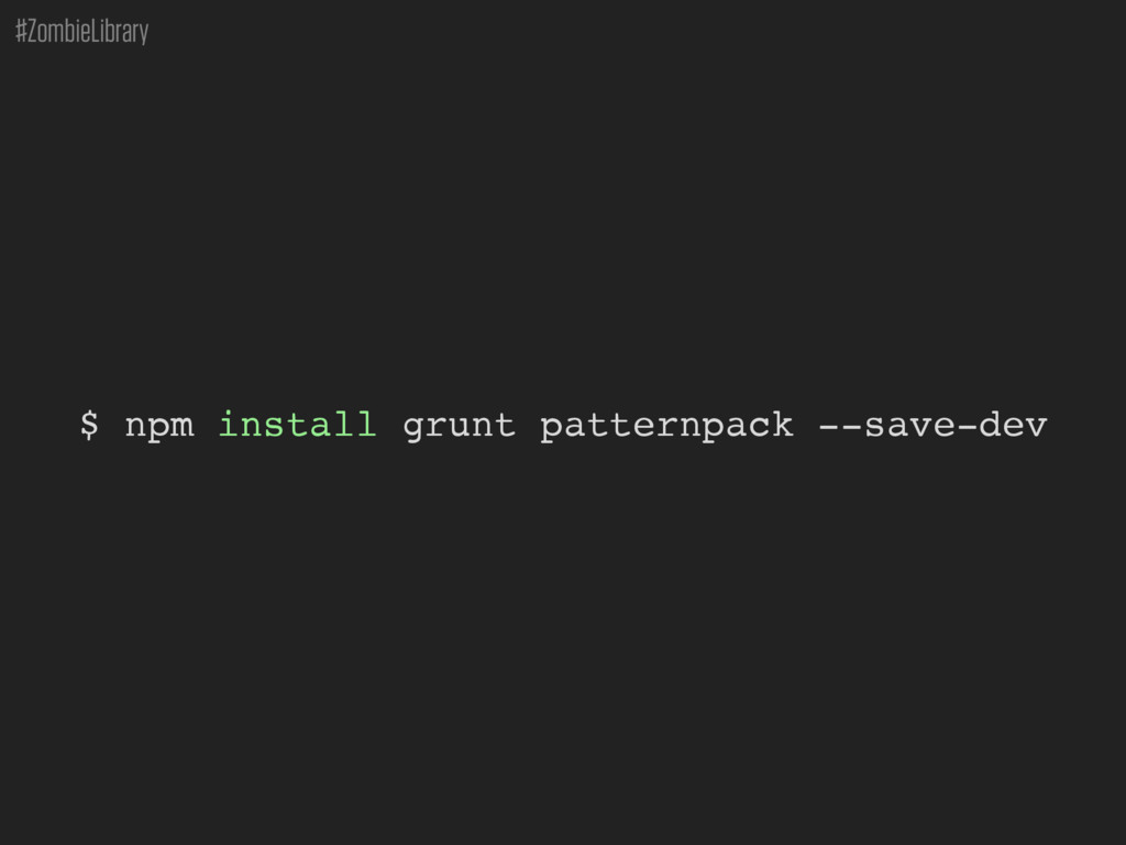 #ZombieLibrary $ npm install grunt patternpack ...