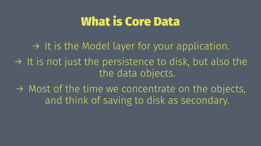 What is Core Data → It is the Model layer for y...