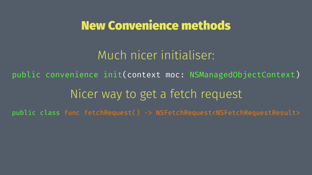 New Convenience methods Much nicer initialiser:...