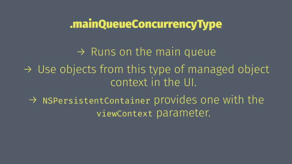 .mainQueueConcurrencyType → Runs on the main qu...