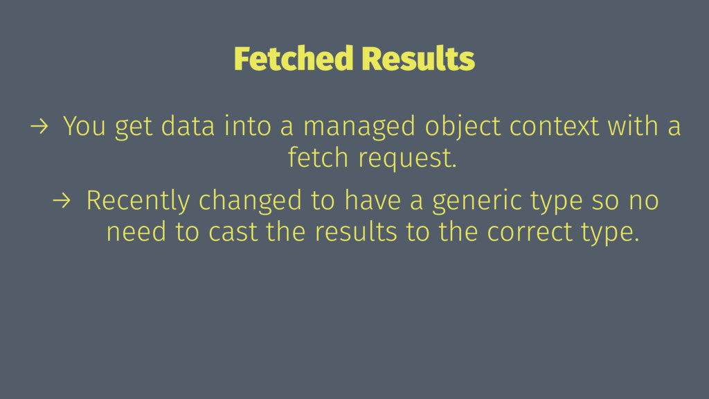 Fetched Results → You get data into a managed o...