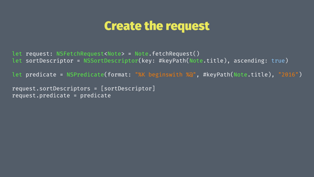 Create the request let request: NSFetchRequest<...