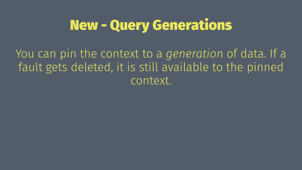 New - Query Generations You can pin the context...