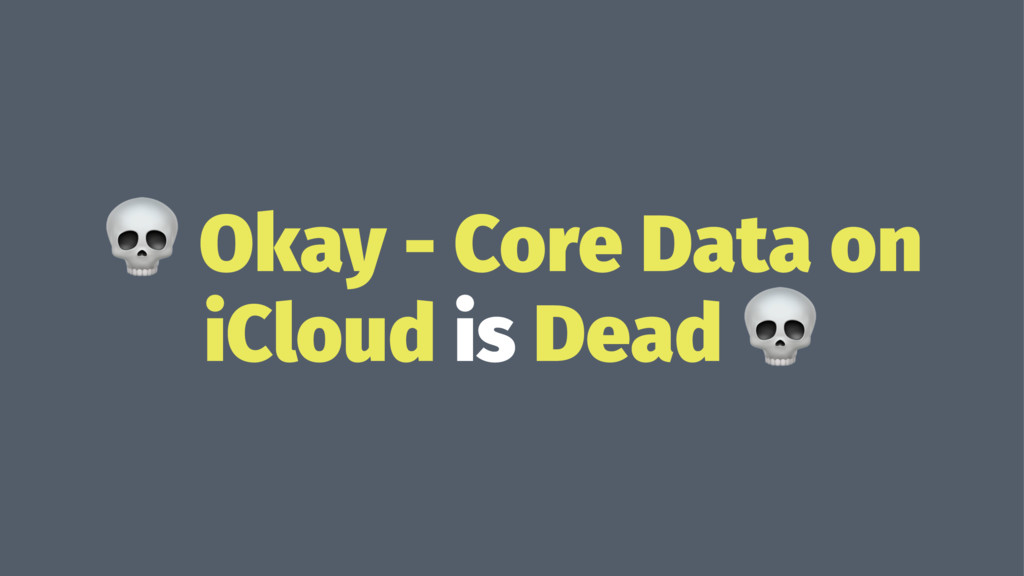 ! Okay - Core Data on iCloud is Dead !