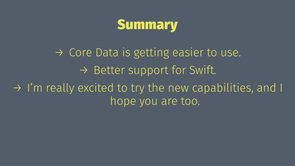 Summary → Core Data is getting easier to use. →...