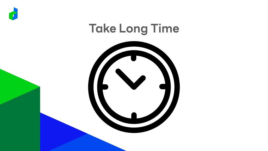 Take Long Time