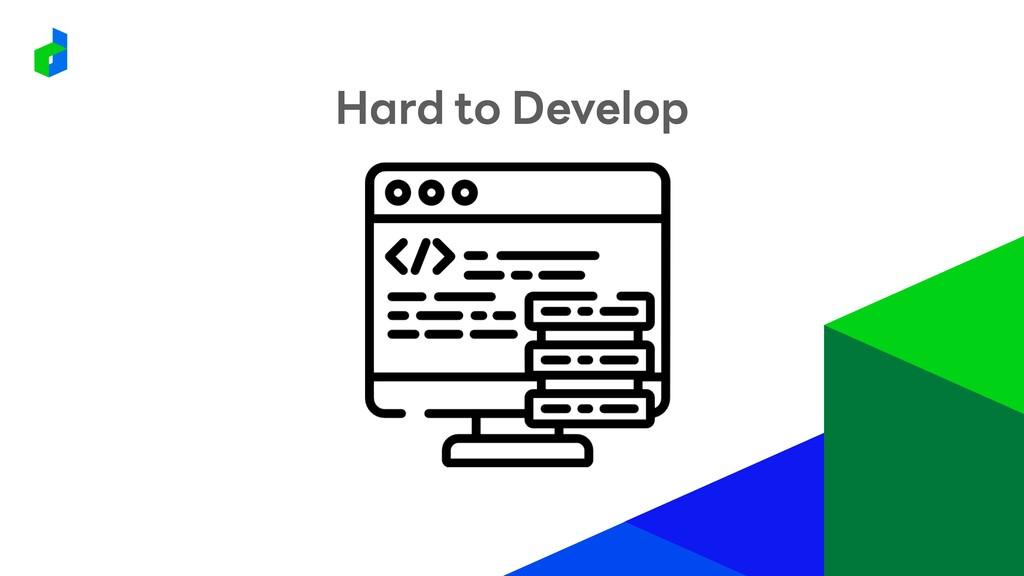 Hard to Develop