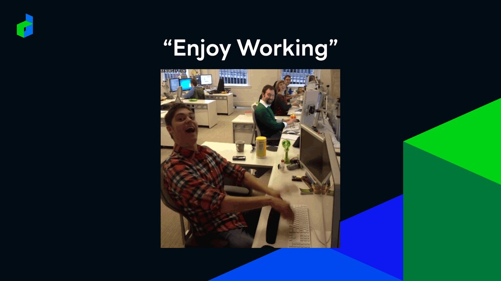 """Enjoy Working"""