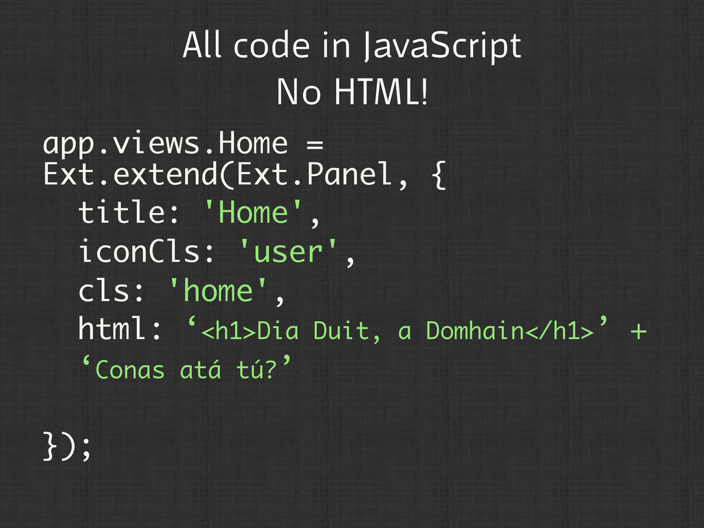 All code in JavaScript No HTML! app.views.Home ...