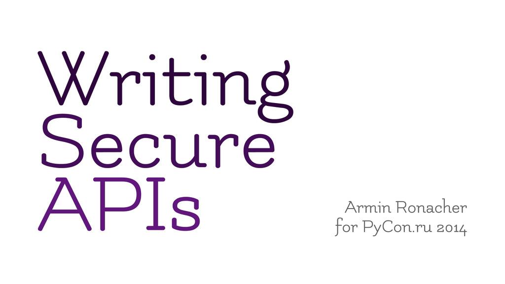 Writing Secure APIs Armin Ronacher for PyCon.ru...
