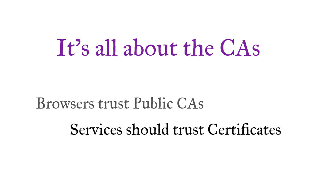 It's all about the CAs Browsers trust Public CA...
