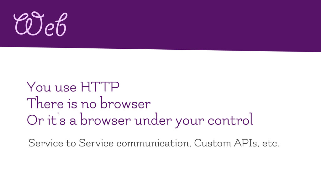 Web You use HTTP There is no browser Or it's a ...