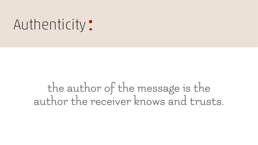 Authenticity : the author of the message is the...