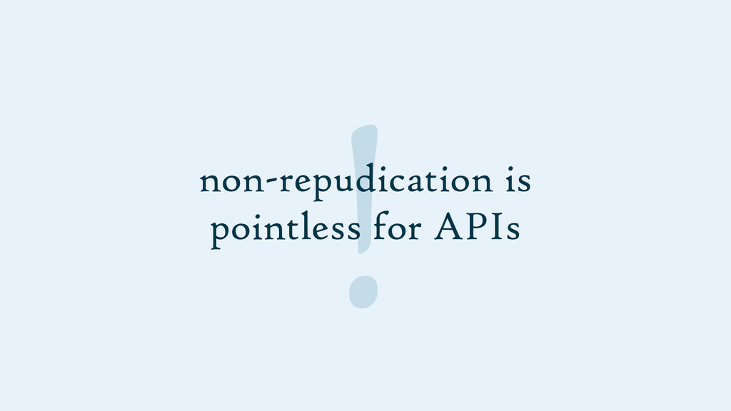 ! non-repudication is pointless for APIs