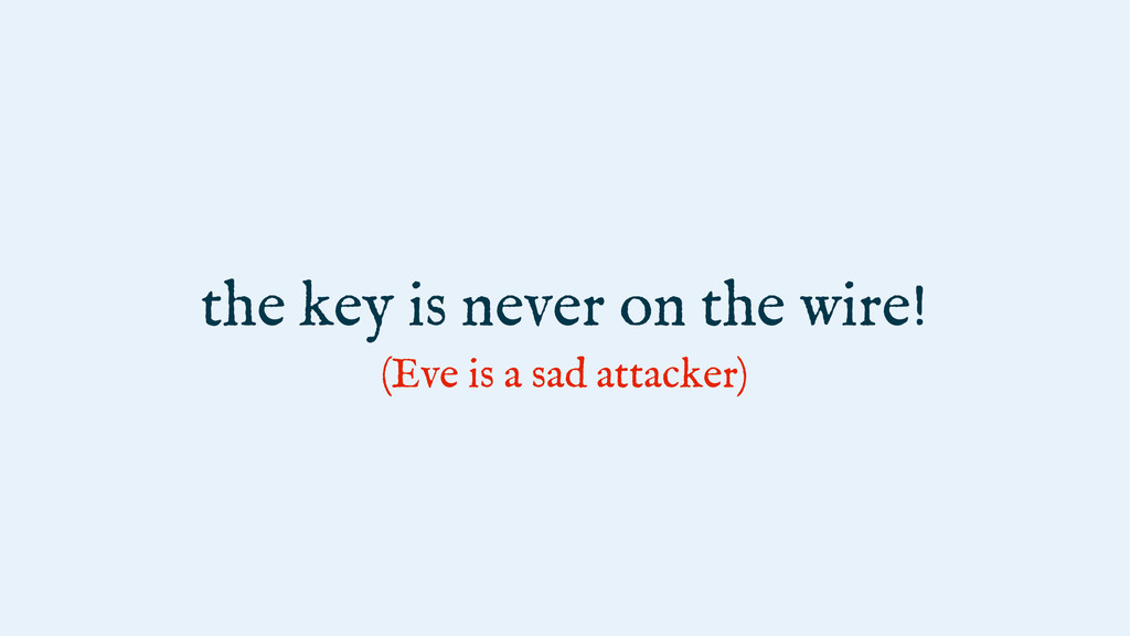 the key is never on the wire! (Eve is a sad att...