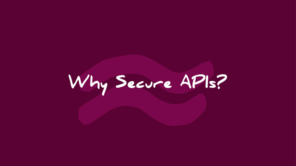 ≈ Why Secure APIs?