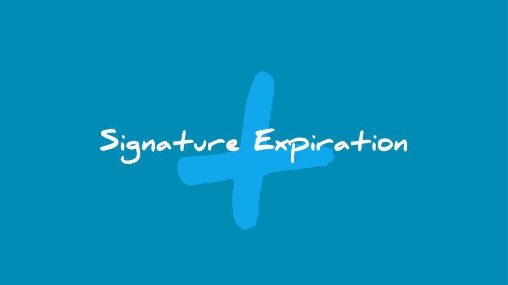 t Signature Expiration