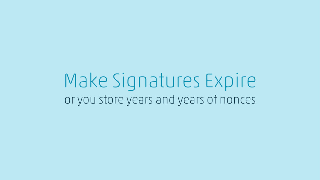 Make Signatures Expire or you store years and y...