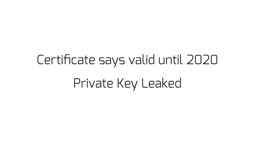 Certificate says valid until 2020 Private Key Le...