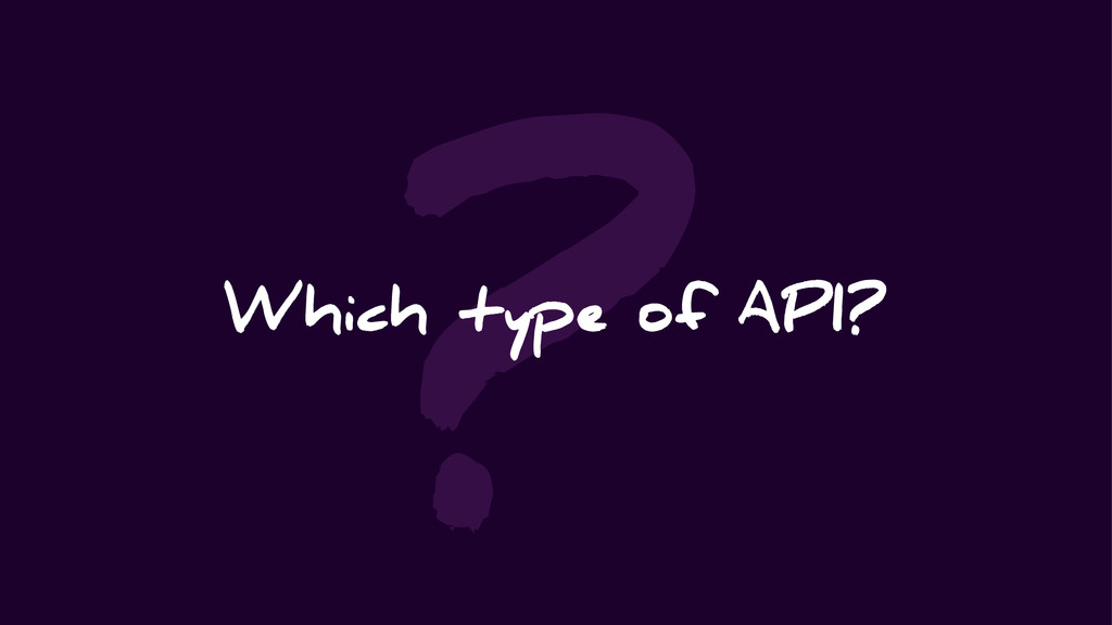 ? Which type of API?