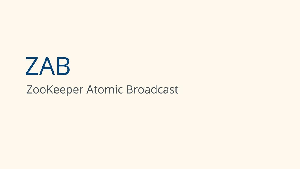 ZAB ZooKeeper Atomic Broadcast
