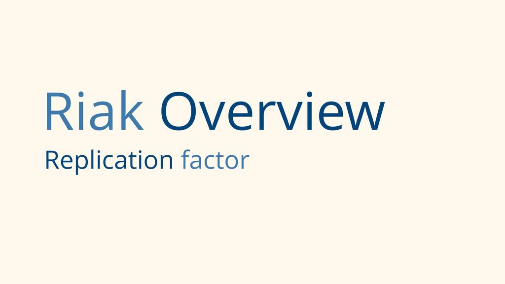Riak Overview Replication factor