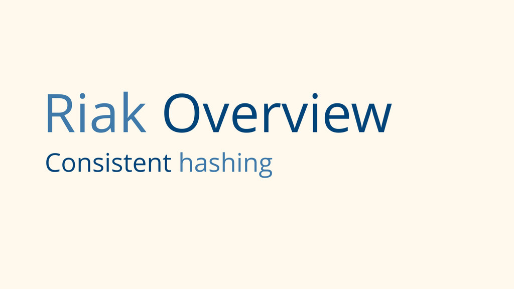 Riak Overview Consistent hashing