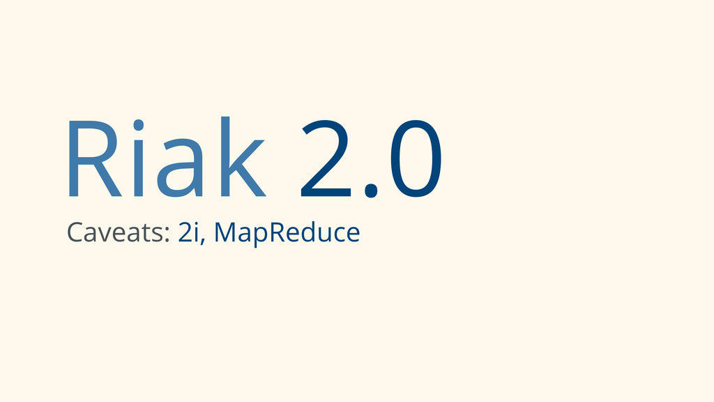 Riak 2.0 Caveats: 2i, MapReduce