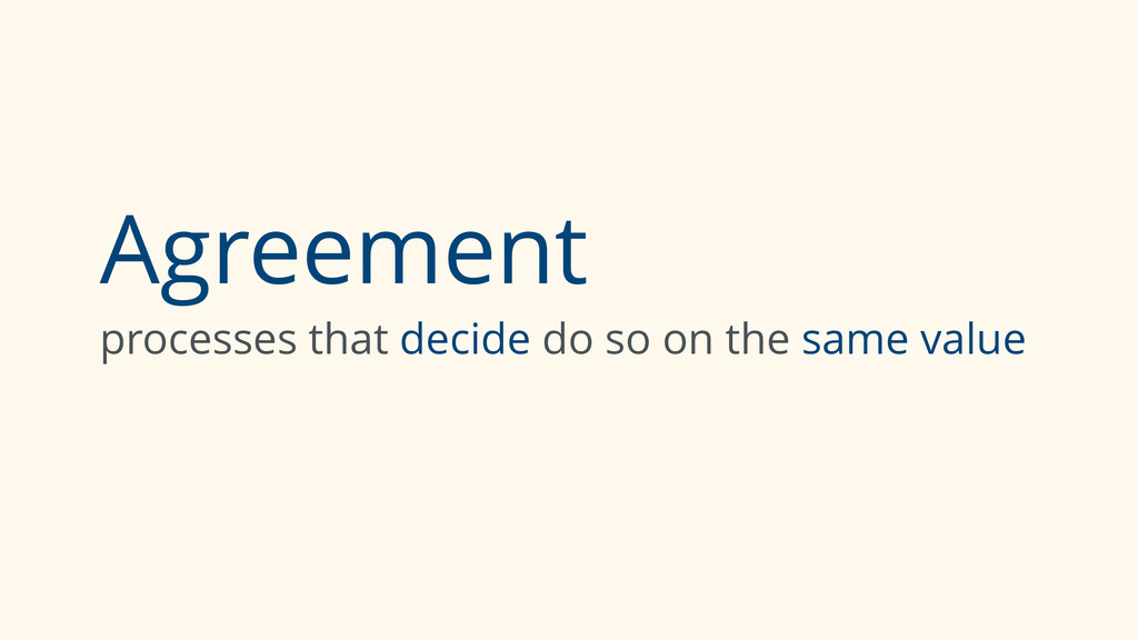 Agreement processes that decide do so on the sa...