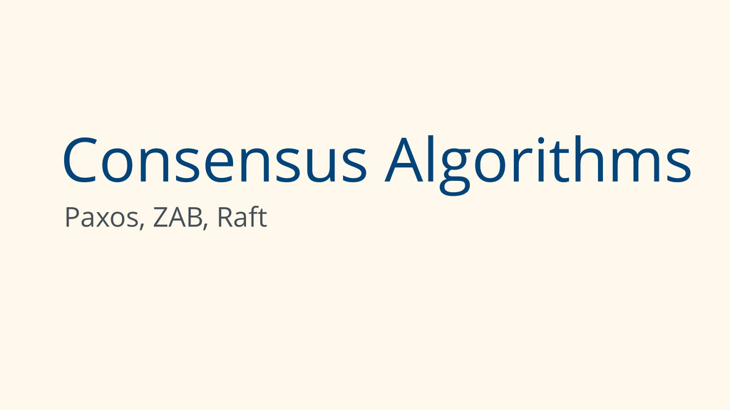 Consensus Algorithms Paxos, ZAB, Raft