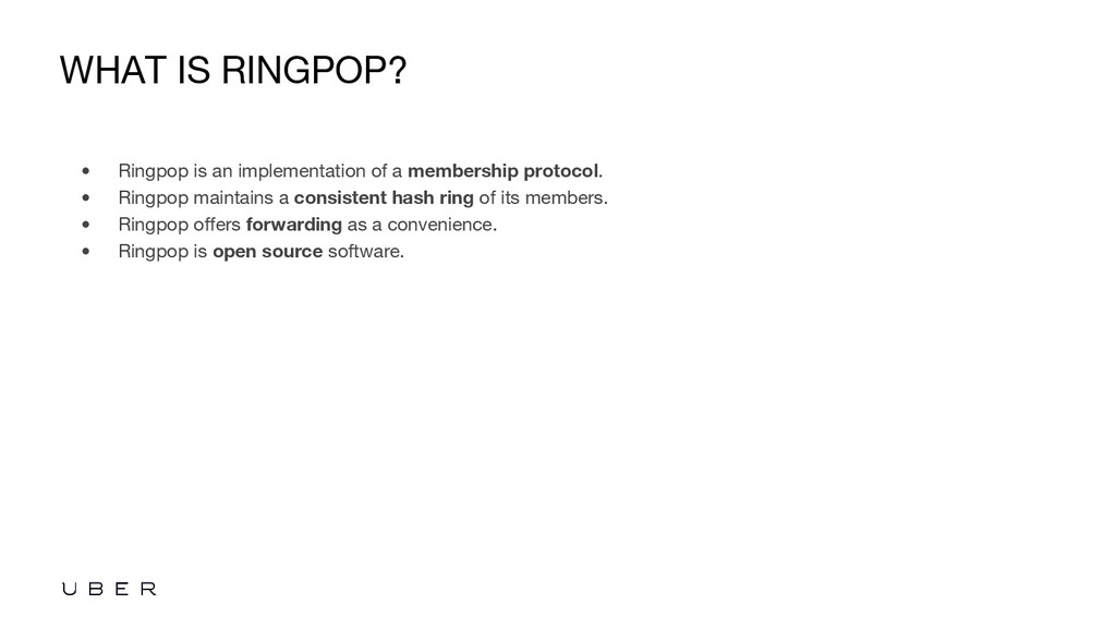 WHAT IS RINGPOP? • Ringpop is an implementation...
