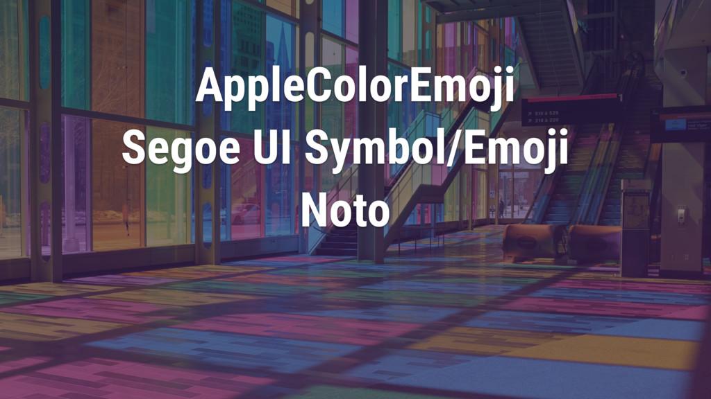 AppleColorEmoji Segoe UI Symbol/Emoji Noto